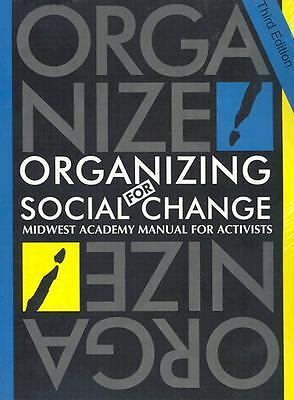 Organizing for Social Change: Midwest Academy Manual for Activists, Midwest Acad