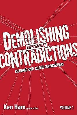 Demolishing Supposed Bible Contradictions Volume 1 by Ken Ham