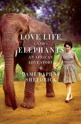 Love, Life, and Elephants: An African Love Story, Sheldrick, Daphne, Good Book