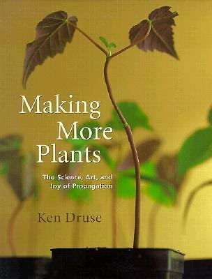 Making More Plants: The Science, Art, and Joy of Propagation  Ken Druse