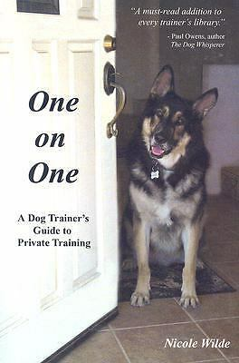 One on One: A Dog Trainer's Guide to Private Training by Wilde, Nicole
