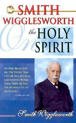 Smith Wigglesworth On The Holy Spirit  Smith Wigglesworth