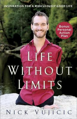 Life Without Limits: Inspiration for a Ridiculously Good Life by Vujicic, Nick