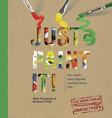 Just Paint It!: The World's Most Enjoyable Painting Course. Ever! - Philp, Bever