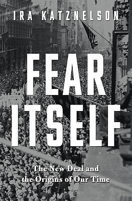 Fear Itself: The New Deal and the Origins of Our Time, Katznelson, Ira, Acceptab