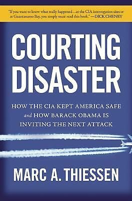 Courting Disaster: How the CIA Kept America Safe and How Barack Obama Is Invitin