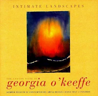 Intimate Landscapes: The Canyon Suite of Georgia O'Keeffe by Self, Dana