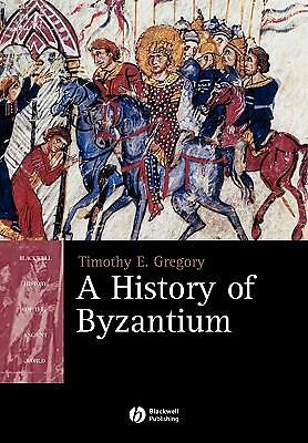 A History of Byzantium (Blackwell History of the Ancient World), Gregory, Timoth