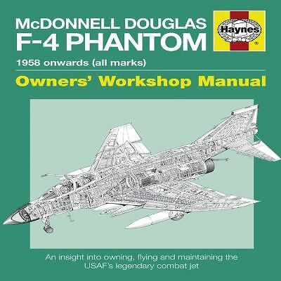 McDonnell Douglas F-4 Phantom Manual 1958 Onwards (all marks): An Insight into