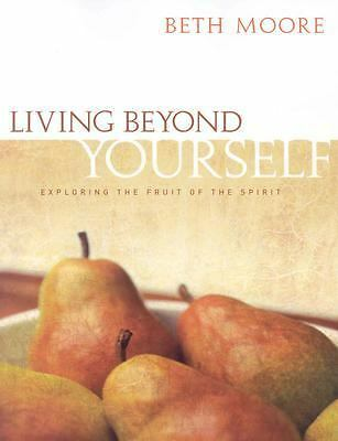 Living Beyond Yourself: Exploring the Fruit of the Spirit, Beth Moore, Acceptabl
