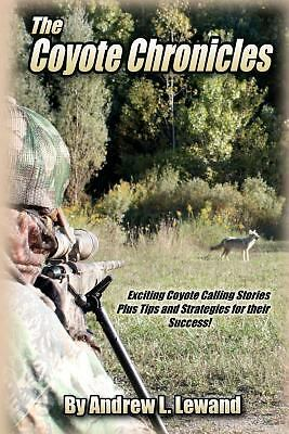 The Coyote Chronicles: Exciting Coyote Hunting Stories and Tips & Strategies for