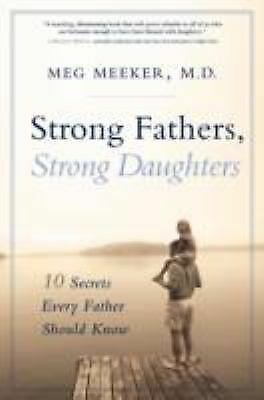 Strong Fathers, Strong Daughters: 10 Secrets Every Father Should Know, Meg Meeke