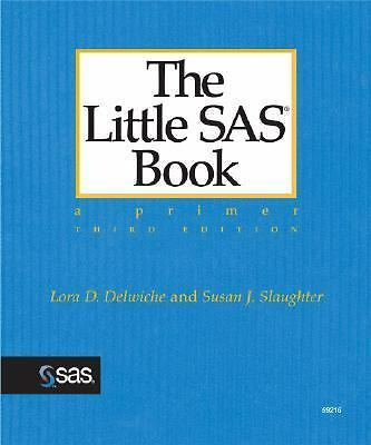 The Little SAS Book: A Primer, Third Edition by Delwiche, Lora D., Slaughter, S