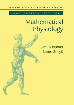 Mathematical Physiology (Interdisciplinary Applied Mathematics), Sneyd, James, K