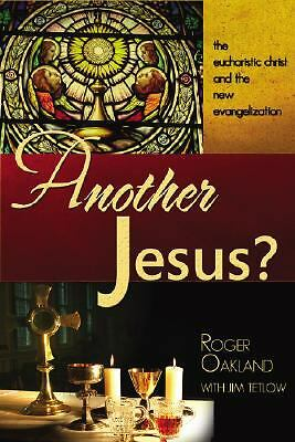 Another Jesus: The eucharist christ and the new evangelization, Roger, Oakland,