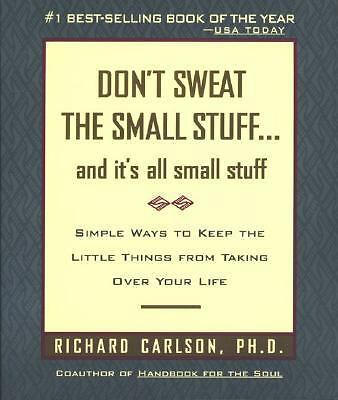 Don't Sweat the Small Stuff--and It's All Small Stuff. Simple Ways to Keep the L
