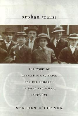 Orphan Trains: The Story of Charles Loring Brace and the Children He Saved and F