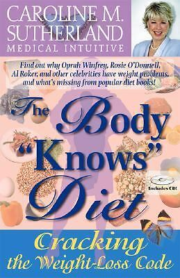 "The Body ""Knows"" Diet: Cracking the Weight-Loss Code  Sutherland, Caroline M"