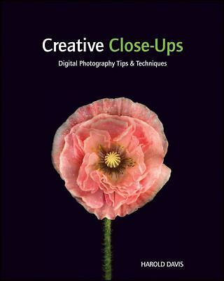 Creative Close-Ups: Digital Photography Tips and Techniques, Davis, Harold, Acce