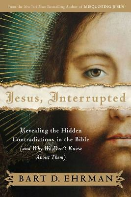 Jesus, Interrupted: Revealing the Hidden Contradictions in the Bible (And Why W