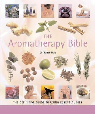 The Aromatherapy Bible: The Definitive Guide to Using Essential Oils, Farrer-Hal