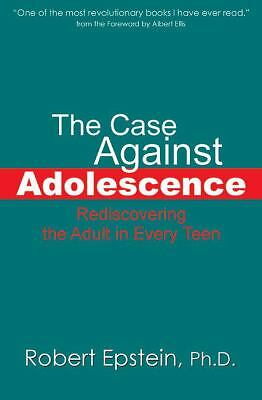 The Case Against Adolescence: Rediscovering the Adult in Every Teen, Epstein, Ro