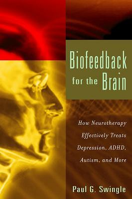 Biofeedback for the Brain: How Neurotherapy Effectively Treats Depression, ADHD,
