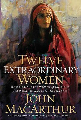 Twelve Extraordinary Women: How God Shaped Women of the Bible, and What He Want