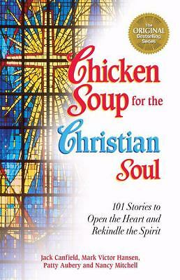 Chicken Soup for the Christian Soul: Stories to Open the Heart and Rekindle the