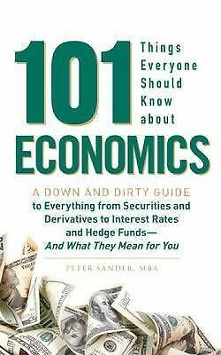 101 Things Everyone Should Know About Economics: A Down and Dirty Guide to Ever