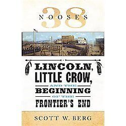 38 Nooses: Lincoln, Little Crow, and the Beginning of the Frontier's End  Berg,
