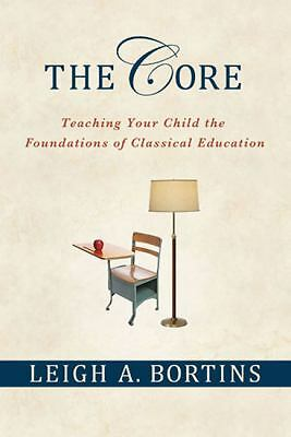 The Core: Teaching Your Child the Foundations of Classical Education, Leigh A. B