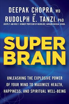 Super Brain: Unleashing the Explosive Power of Your Mind to Maximize Health, Hap
