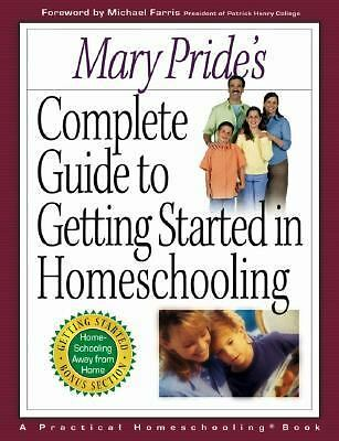 Mary Pride's Complete Guide to Getting Started in Homeschooling, Pride, Mary, Go