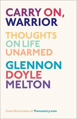 Carry On, Warrior: Thoughts on Life Unarmed, Melton, Glennon, Good Book