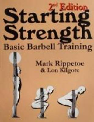 Starting Strength: Basic Barbell Training, 2nd Edition by Mark Rippetoe, Lon Ki