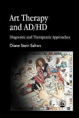 Art Therapy and AD/HD: Diagnostic and Therapeutic Approaches by Safran, Diane S