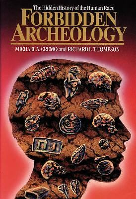 Forbidden Archeology: The Hidden History of the Human Race by Michael A. Cremo,
