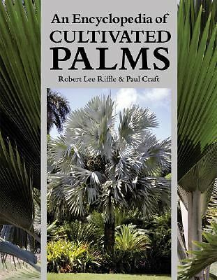 An Encyclopedia of Cultivated Palms by Riffle, Robert Lee, Craft, Paul