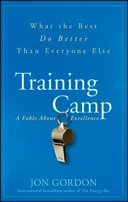 Training Camp: What the Best Do Better Than Everyone Else by Gordon, Jon
