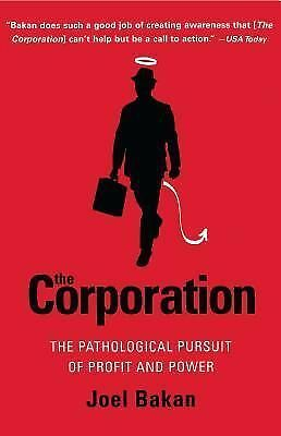 The Corporation: The Pathological Pursuit of Profit and Power by Bakan, Joel
