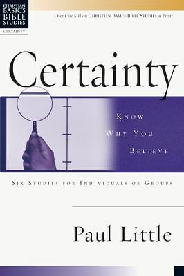 Certainty: Know Why You Believe (Christian Basics Bible Studies), Little, Paul,