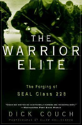The Warrior Elite: The Forging of SEAL Class 228 by Couch, Dick
