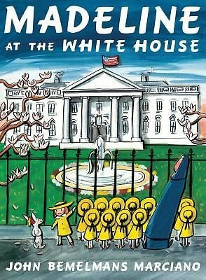 Madeline at the White House by Marciano, John Bemelmans