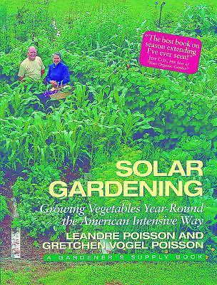 Solar Gardening: Growing Vegetables Year-Round the American Intensive Way (Real