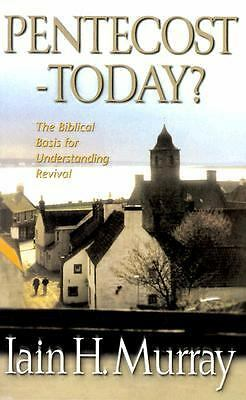Pentecost Today?: The Biblical Basis for Understanding Revival, Iain H. Murray,