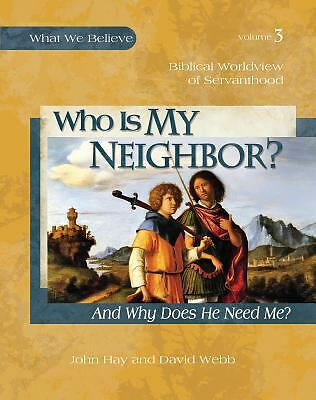 Who Is My Neighbor? (And Why Does He Need Me?) -- Biblical Worldview of Servanth