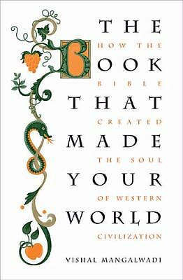 The Book that Made Your World: How the Bible Created the Soul of Western Civili