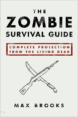 The Zombie Survival Guide: Complete Protection from the Living Dead, Max Brooks,