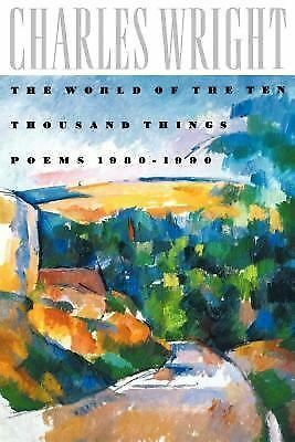 The World of the Ten Thousand Things: Poems 1980-1990, Wright, Charles, Good, Bo